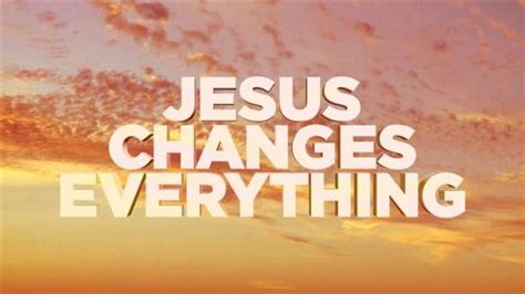66.Jesus_Changes_Everything